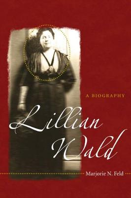 Lillian Wald: A Biography