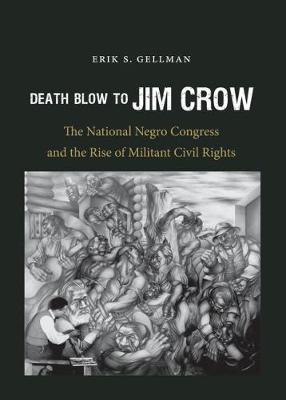 Death Blow to Jim Crow: The National Negro Congress and the Rise of Militant Civil Rights