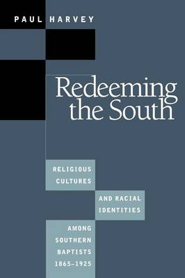 Redeeming the South: Religious Cultures and Racial Identities Among Southern Baptists, 1865-1925