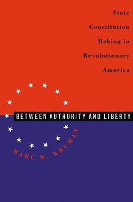 Between Authority and Liberty: State Constitution-making in Revolutionary America