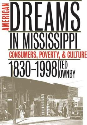 American Dreams in Mississippi: Consumers, Poverty, and Culture, 1830-1998