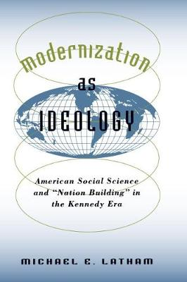 "Modernization as Ideology: American Social Science and ""Nation Building"" in the Kennedy Era"