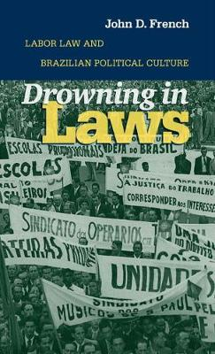 Drowning in Laws: Labor Law and Brazilian Political Culture