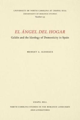 El Angel del Hogar: Galdos and the Ideology of Domesticity in Spain