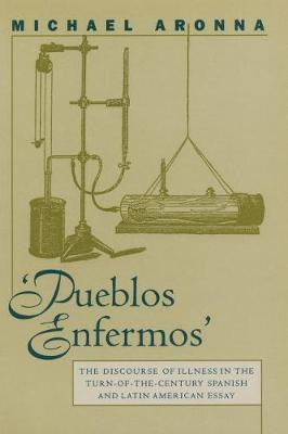 Pueblos Enfermos: The Discourse of Illness in the Turn-of-the-Century Spanish and Latin American Essay