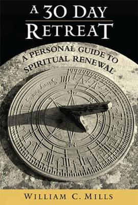 A 30 Day Retreat: A Personal Guide to Spiritual Renewal