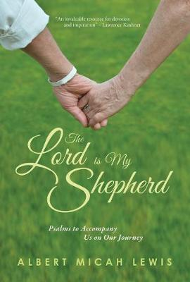 Lord Is My Shepherd, The: Psalms to Accompany Us on Our Journey