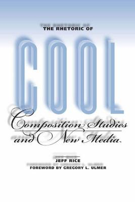 The Rhetoric of Cool: Composition Studies and New Media