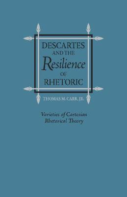 Descartes and the Resilience of Rhetoric: Varieties of Cartesian Rhetorical Theory