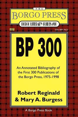 Bp 300: An Annotated Bibliography of the Publications of The Borgo Press, 1976-1998