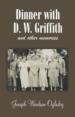 Dinner with D. W. Griffith and Other Memories