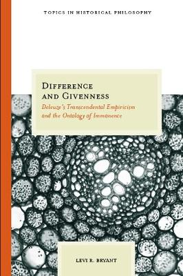 Difference and Givenness: Deleuze's Transcendental Empiricism and the Ontology of Immanence