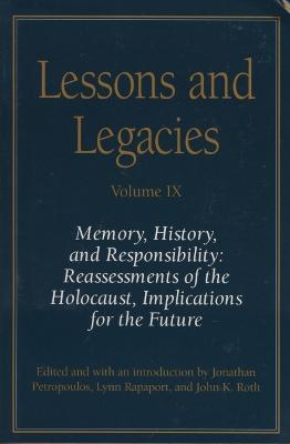 Lessons and Legacies IX: Memory, History, and Responsibility - Reassessments of the Holocaust, Implications for the Future