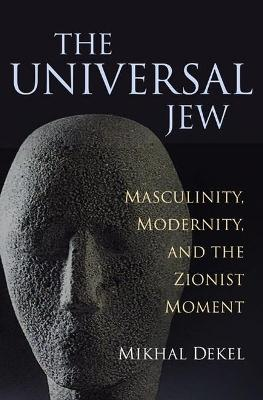 The Universal Jew: Masculinity, Modernity and the Zionist Movement