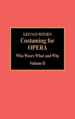 Costuming for Opera: Who Wears What and Why: v. 2