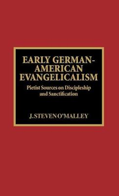 Early German-American Evangelicalism: Pietist Sources on Discipleship and Sanctification