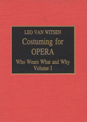 Costuming for Opera: Who Wears What and Why: v. 1