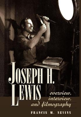 Joseph H. Lewis: Overview, Interview, and Filmography