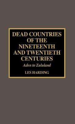 Dead Countries of the Nineteenth and Twentieth Centuries: Aden to Zululand