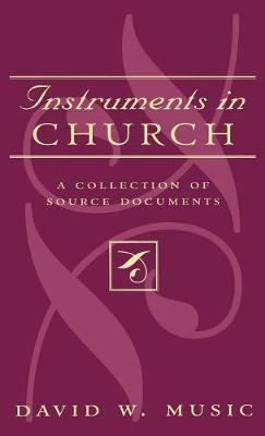 Instruments In Church: A Collection of Source Documents