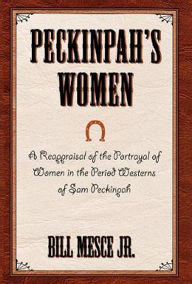 Peckinpah's Women: A Reappraisal of the Portrayal of Women in the Period Westerns of Sam Peckinpah