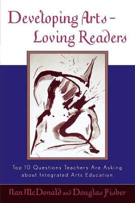 Developing Arts Loving Readers: Top Ten Questions Teachers are Asking about Integrated Arts Education