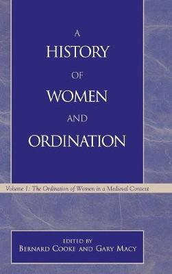 A History of Women and Ordination: The Ordination of Women in a Medieval Context: v. 1