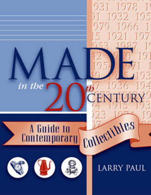 Made in the Twentieth Century: A Guide to Contemporary Collectibles