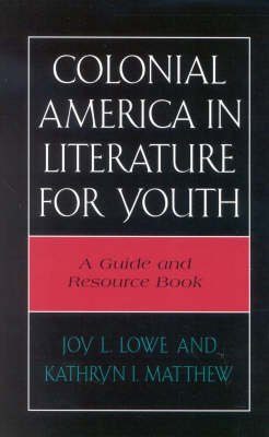 Colonial America in Literature for Youth: A Guide and Resource Book