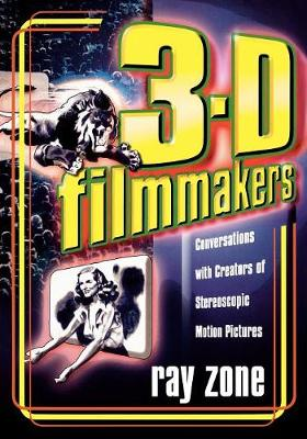 3-D Filmmakers: Conversations with Creators of Stereoscopic Motion Pictures