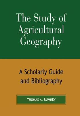 The Study of Agricultural Geography: A Scholarly Guide and Bibliography