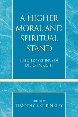 A Higher Moral and Spiritual Stand: Selected Writings of Milton Wright