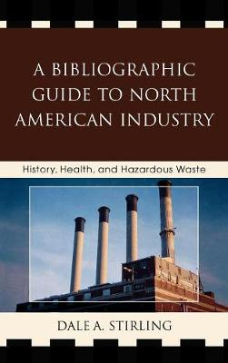 A Bibliographic Guide to North American Industry: History, Health, and Hazardous Waste