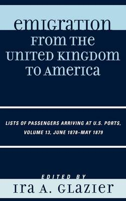Emigration from the United Kingdom to America: Lists of Passengers Arriving at U.S. Ports, June 1878 - May 1879