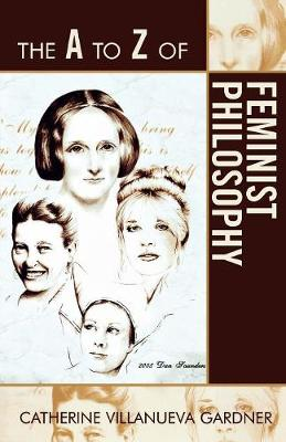 The A to Z of Feminist Philosophy