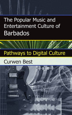 The Popular Music and Entertainment Culture of Barbados: Pathways to Digital Culture