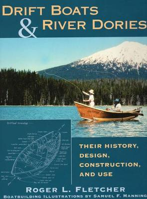 Drift Boats and River Dories: Their History, Design, Construction and Use