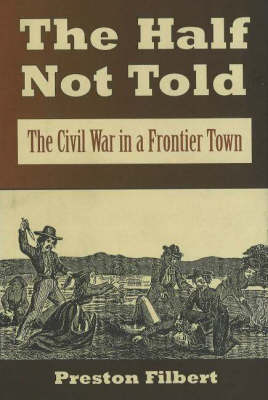 The Half Not Told: The Civil War in a Frontier Town