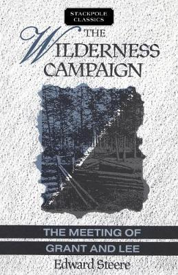 The Wilderness Campaign: The Meeting of Grant and Lee