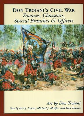 Don Troiani's Civil War Zouaves, Chasseurs, Special Branches, and Officers