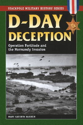 D-Day Deception: Operation Fortitude and the Normandy Invasion