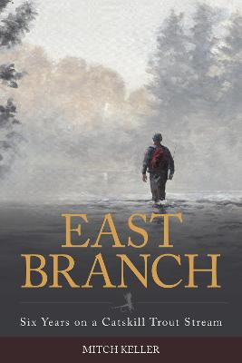 East Branch: Six Years on a Catskill Trout Stream
