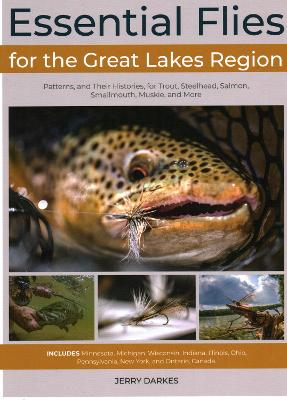 Essential Flies for the Great Lakes States: Patterns, and Their Histories, for Trout, Steelhead, Salmon, Smallmouth, Muskie, and More
