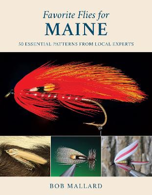 Favorite Flies for Maine: 50 Essential Patterns from Local Experts
