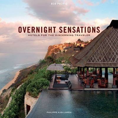 Overnight Sensations: Asia Pacific: Hotels for the Discerning Traveler