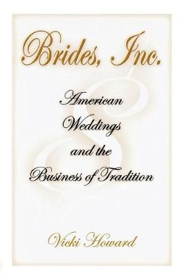 Brides, Inc.: American Weddings and the Business of Tradition