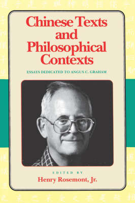 Chinese Texts and Philosophical Contexts: Essays Dedicated to Angus C.Graham