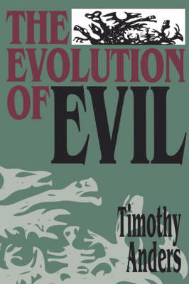 The Evolution of Evil: An Enquiry into the Ultimate Origins of Human Suffering