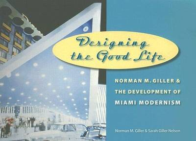 Designing the Good Life: Norman M. Giller and the Development of Miami Modernism
