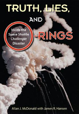 Truth, Lies and O-Rings: Inside the Space Shuttle `Challenger' Disaster